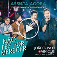João Bosco e Vinícius – Não Fez Por Merecer (Part. Jorge e Mateus)