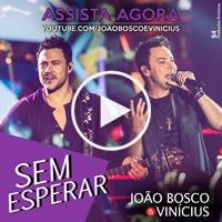 JOÃO BOSCO E VINICIUS – SEM ESPERAR