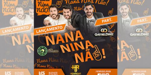 Henrique e Ruan – Nana Nina Não (Part. Gabriel  Diniz)