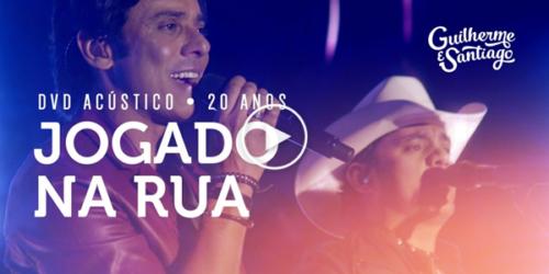 Guilherme e Santiago lançam 'Jogado Na Rua' versão DVD Acústico 20 Anos