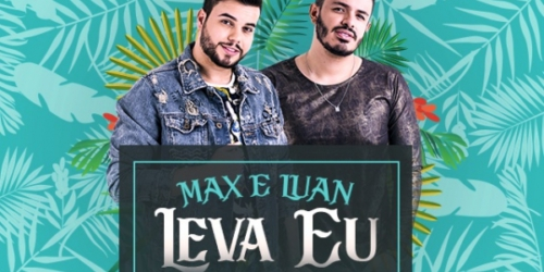 Max e Luan lançam a música 'Leva Eu'