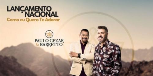 Paulo Cezar e Barretto lançam 'Como eu Quero te Adorar'
