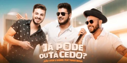 João Vitor e Gabriel lançam 'Já pode ou tá cedo?' com Thiago Brava